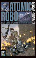 Atomic Robo Tome 2 - Les Chiens De Guerre